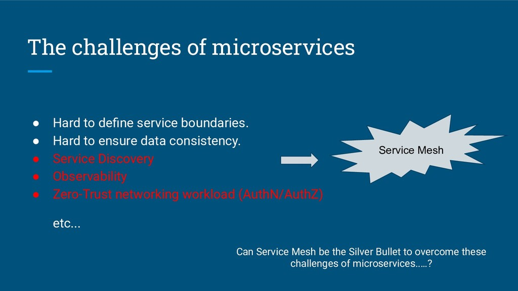 The challenges of microservices ● Hard to define...