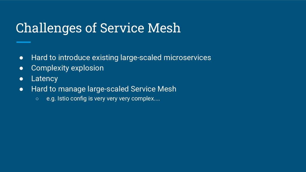 Challenges of Service Mesh ● Hard to introduce ...