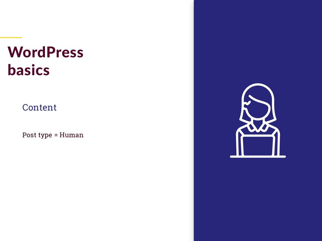 Content Post type = Human WordPress basics