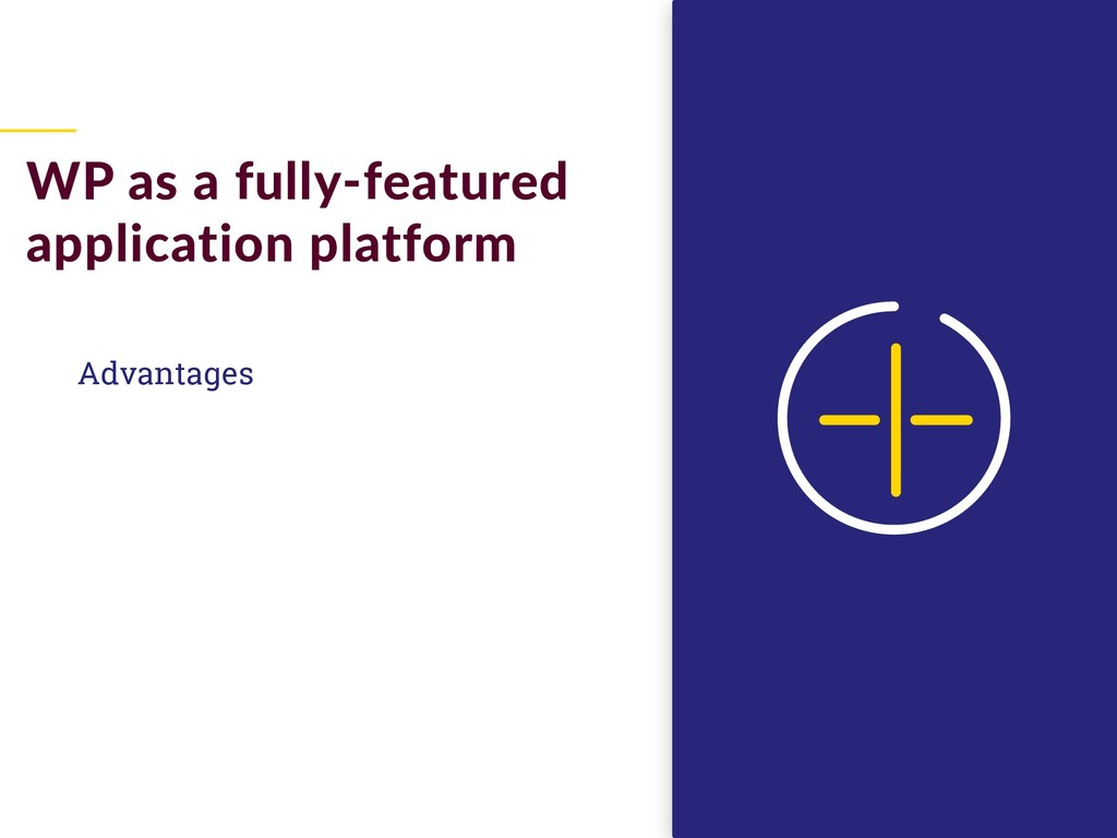 Advantages WP as a fully-featured application p...