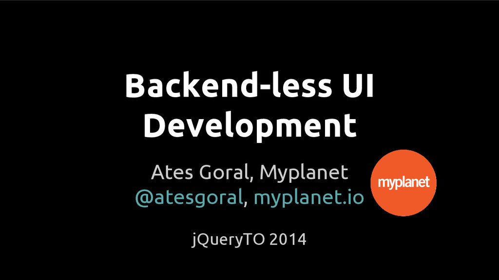 Backend-less UI Development Ates Goral, Myplane...