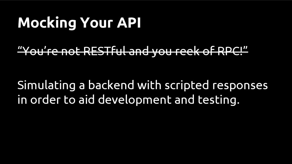 "Mocking Your API ""You're not RESTful and you re..."