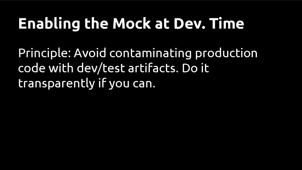 Enabling the Mock at Dev. Time Principle: Avoid...