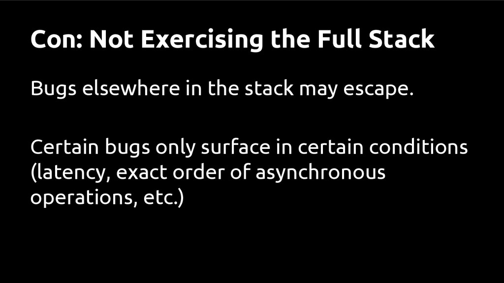 Con: Not Exercising the Full Stack Bugs elsewhe...