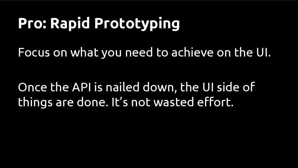Pro: Rapid Prototyping Focus on what you need t...