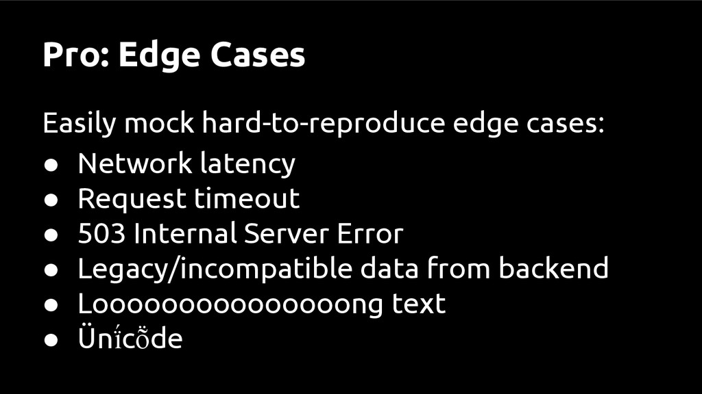 Pro: Edge Cases Easily mock hard-to-reproduce e...