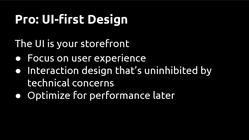 Pro: UI-first Design The UI is your storefront ...