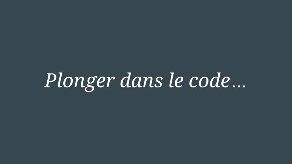 Plonger dans le code…