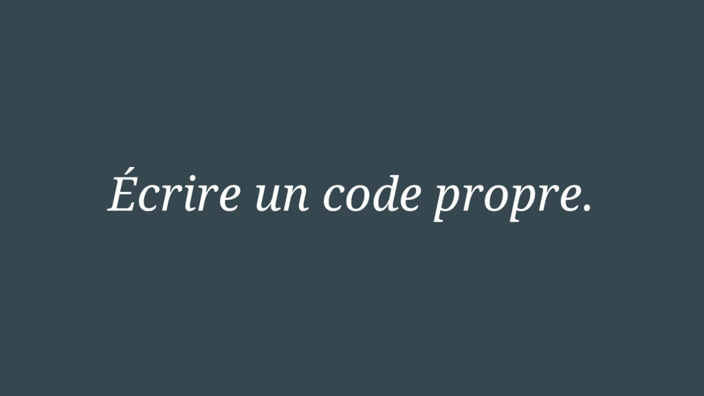 Écrire un code propre.