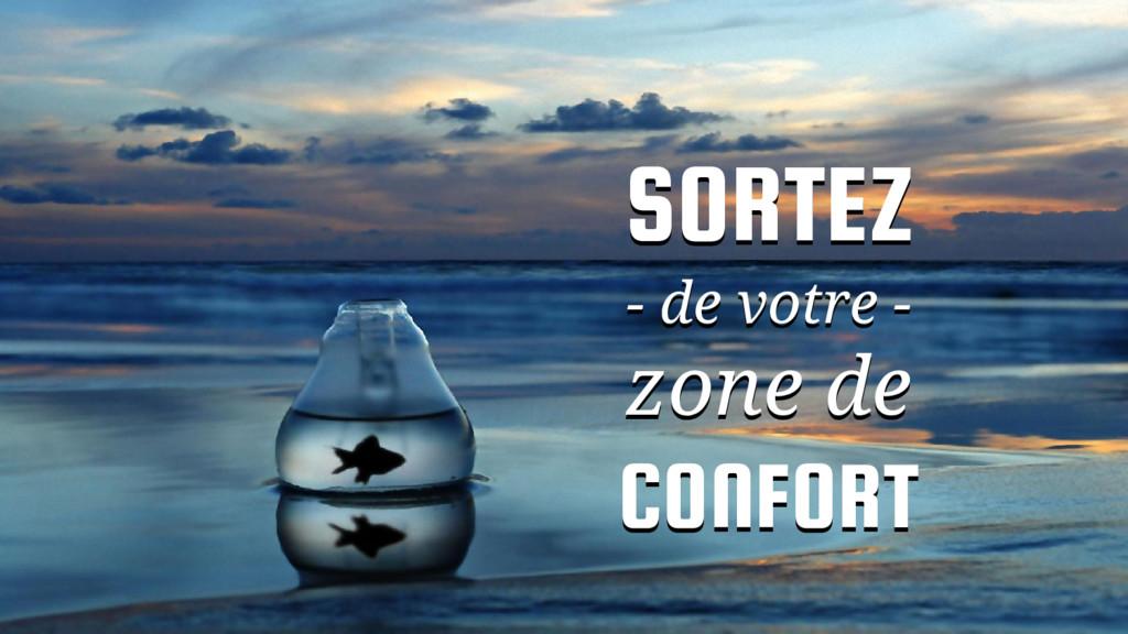 SORTEZ - de votre - zone de CONFORT SORTEZ - de...
