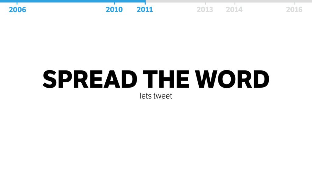 SPREAD THE WORD lets tweet 2006 2010 2011 2013 ...