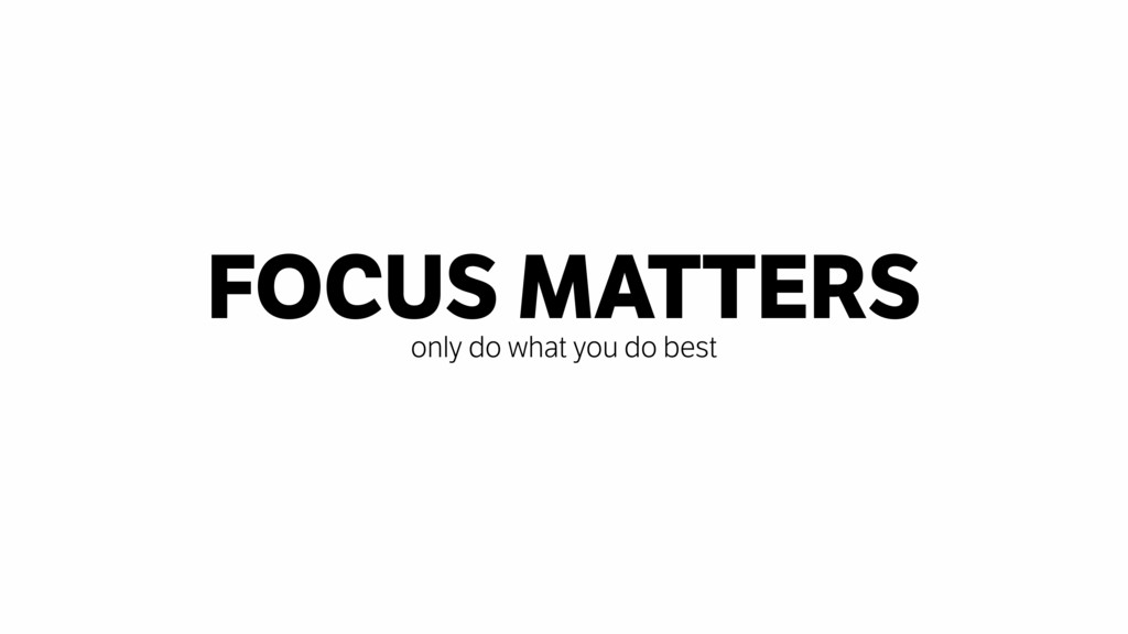 FOCUS MATTERS only do what you do best