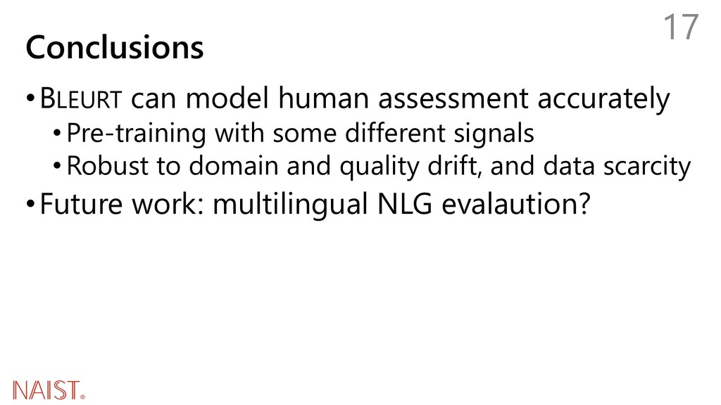 Conclusions •BLEURT can model human assessment ...