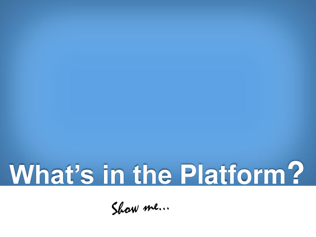 What's in the Platform?