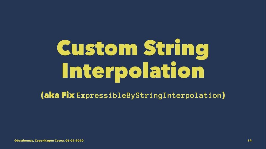 Custom String Interpolation (aka Fix Expressibl...