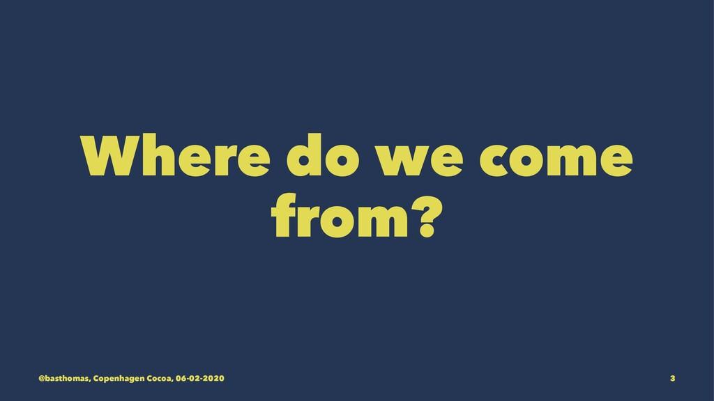 Where do we come from? @basthomas, Copenhagen C...