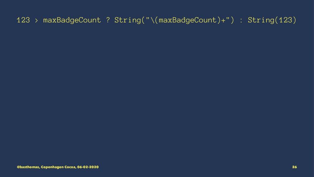 "123 > maxBadgeCount ? String(""\(maxBadgeCount)+..."