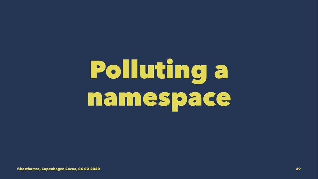 Polluting a namespace @basthomas, Copenhagen Co...