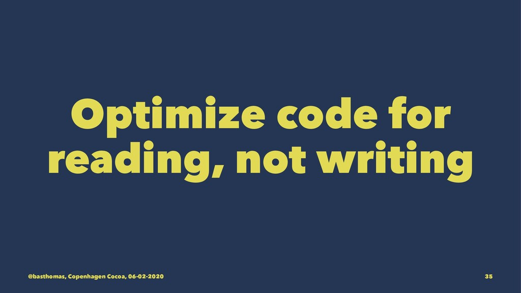 Optimize code for reading, not writing @basthom...