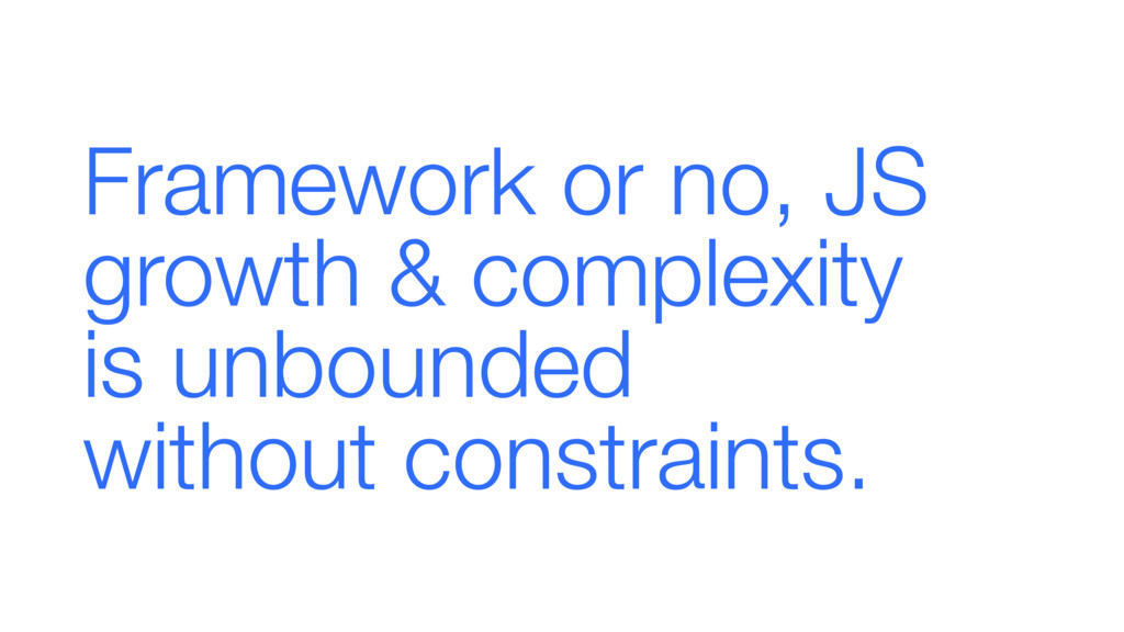 Framework or no, JS growth & complexity 