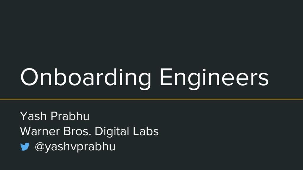 Onboarding Engineers Yash Prabhu Warner Bros. D...