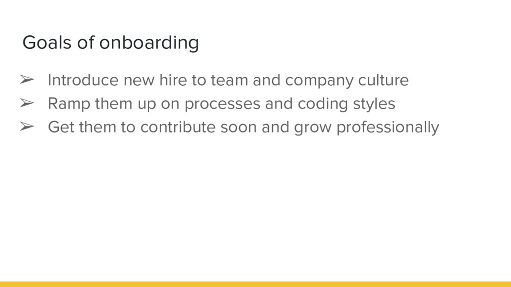 Goals of onboarding ➢ Introduce new hire to tea...