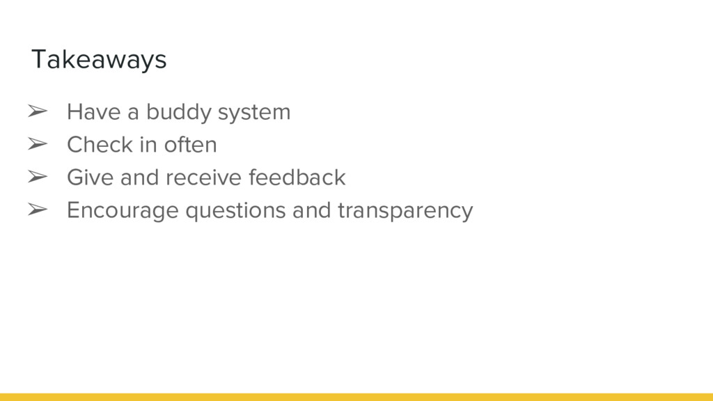 Takeaways ➢ Have a buddy system ➢ Check in ofte...