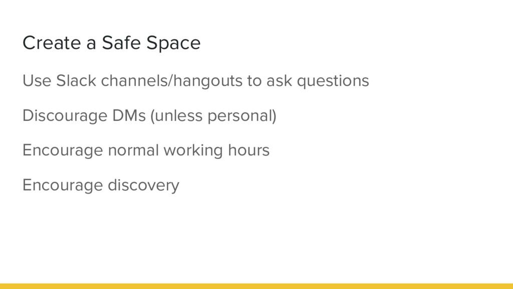 Create a Safe Space Use Slack channels/hangouts...