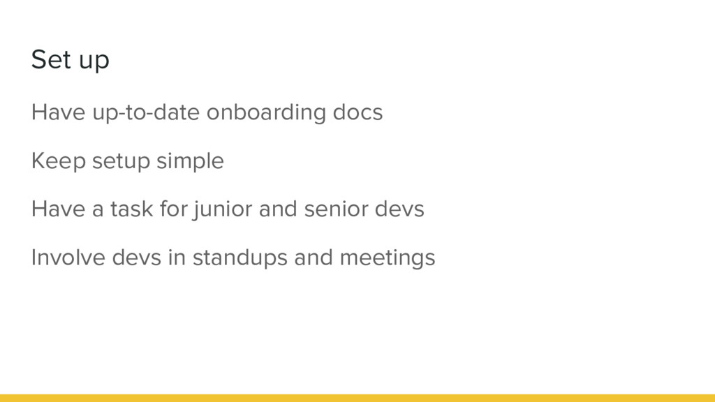 Set up Have up-to-date onboarding docs Keep set...
