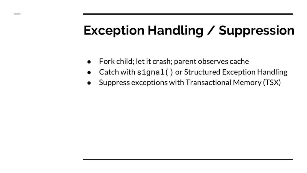 Exception Handling / Suppression ● Fork child; ...