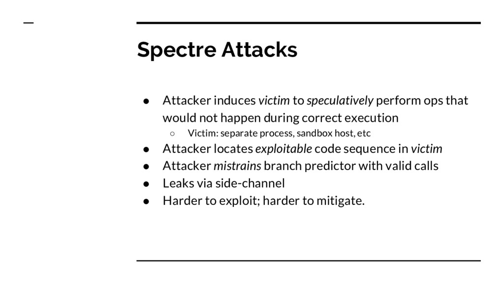 Spectre Attacks ● Attacker induces victim to sp...