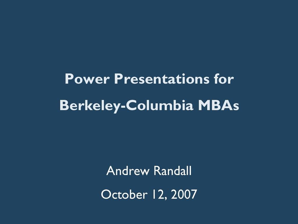 Power Presentations for Berkeley-Columbia MBAs ...
