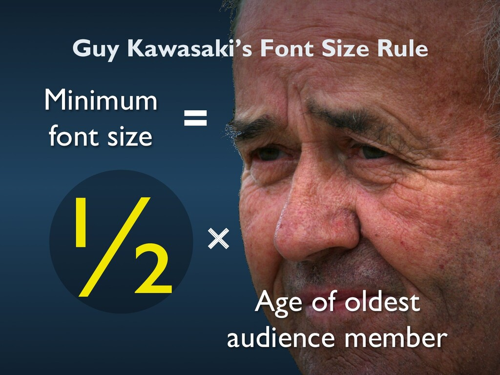 Guy Kawasaki's Font Size Rule Minimum font size...