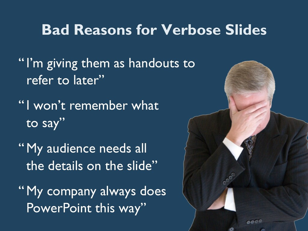 """Bad Reasons for Verbose Slides """" I'm giving the..."""