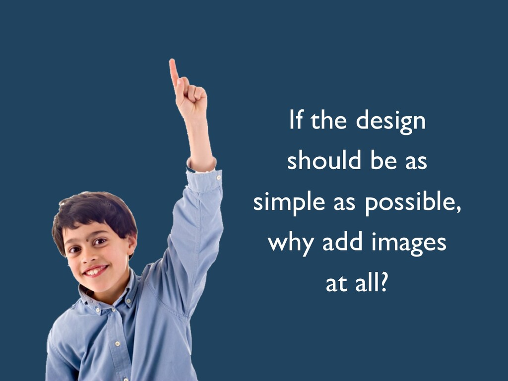 If the design should be as simple as possible, ...