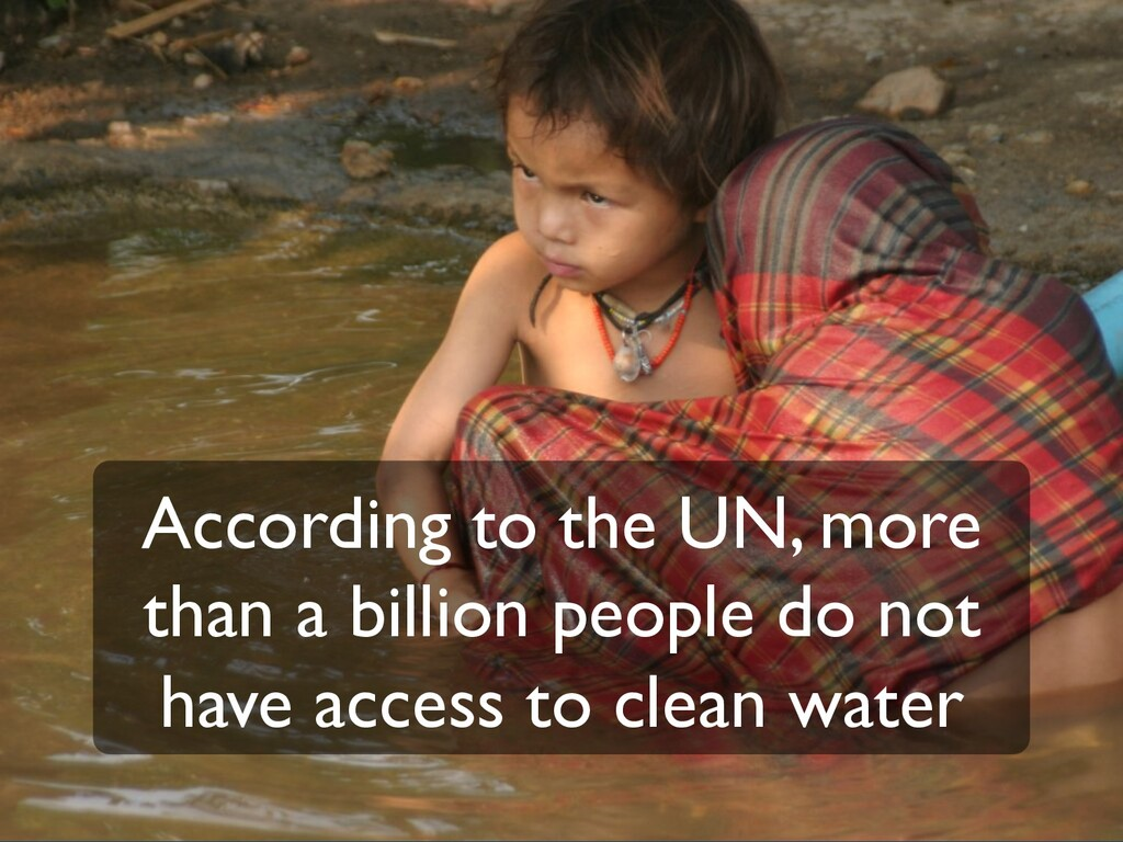 According to the UN, more than a billion people...