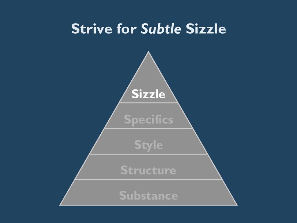 Strive for Subtle Sizzle Substance Structure St...