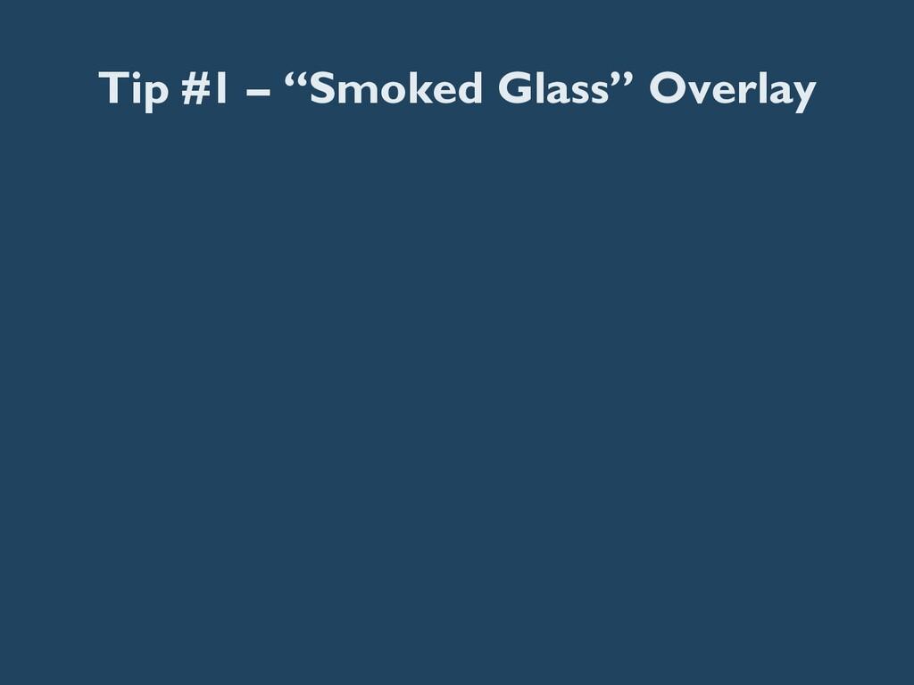 """Tip #1 – """"Smoked Glass"""" Overlay"""