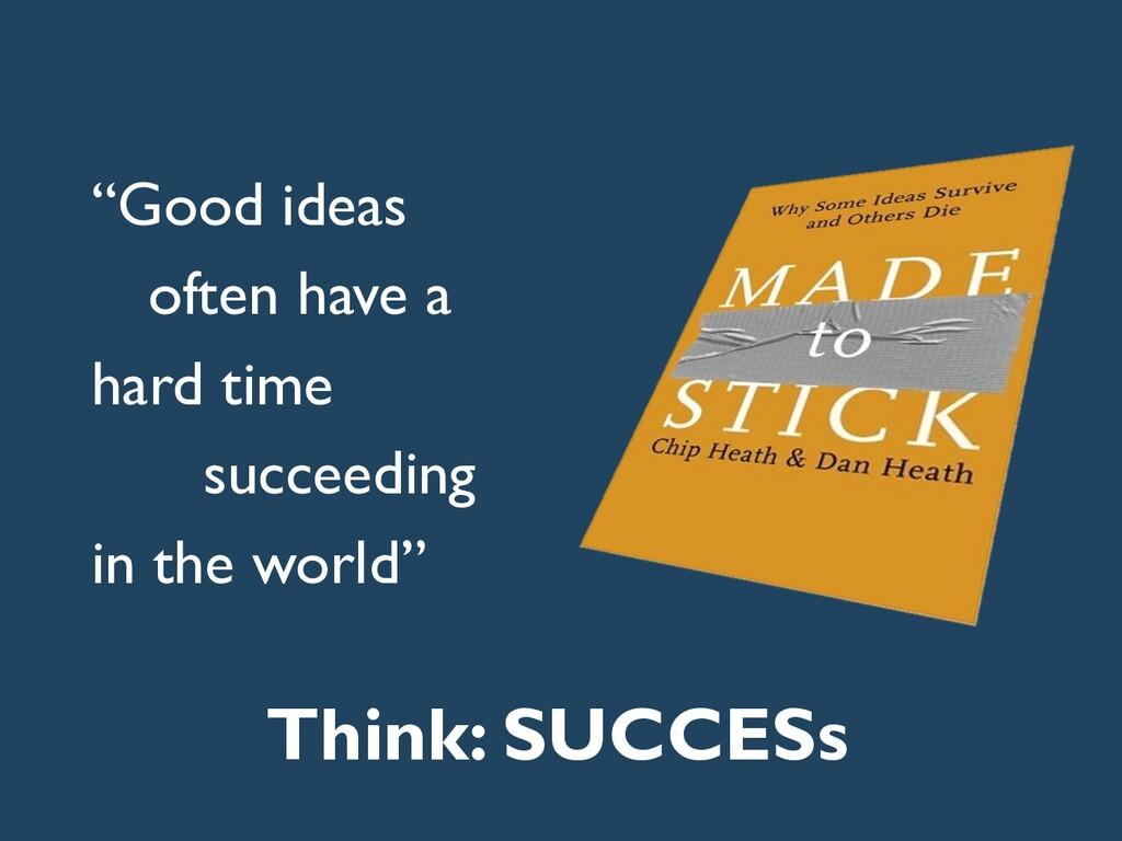 """Good ideas often have a hard time succeeding i..."