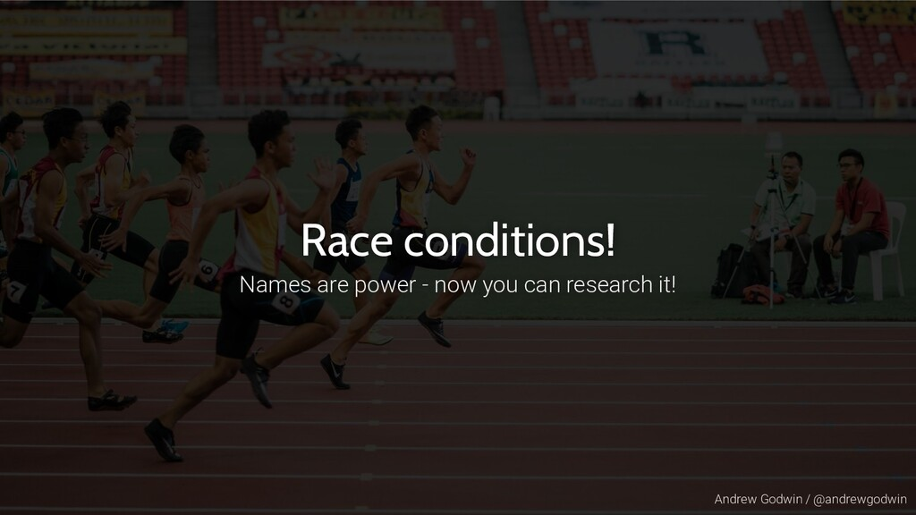 Andrew Godwin / @andrewgodwin Race conditions! ...