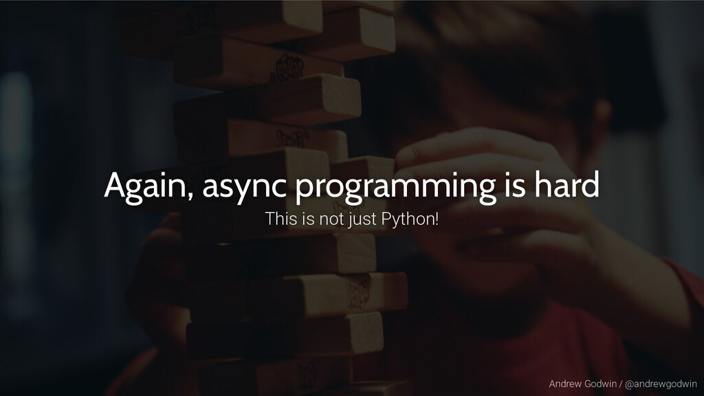 Andrew Godwin / @andrewgodwin Again, async prog...