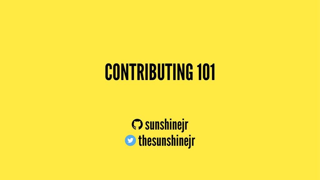 CONTRIBUTING 101 sunshinejr thesunshinejr