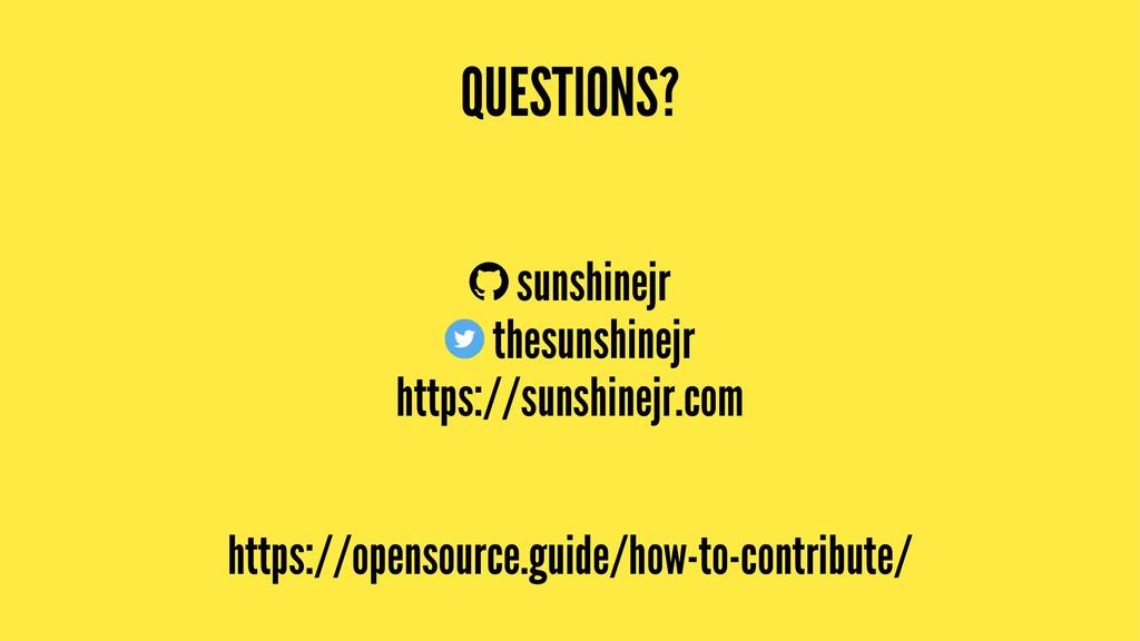 QUESTIONS? sunshinejr thesunshinejr https://sun...