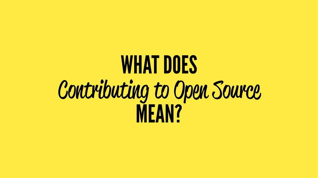 WHAT DOES Contributing to Open Source MEAN?