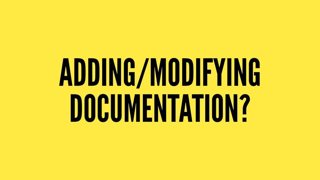 ADDING/MODIFYING DOCUMENTATION?