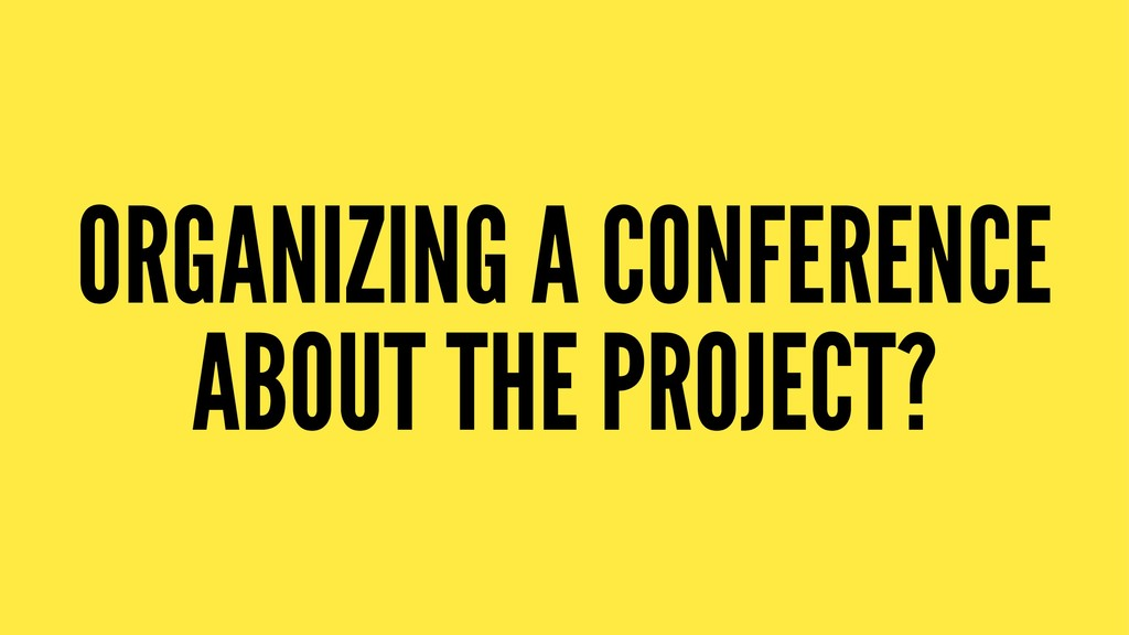 ORGANIZING A CONFERENCE ABOUT THE PROJECT?