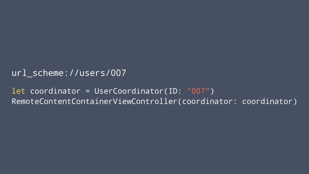 url_scheme://users/007 let coordinator = UserCo...