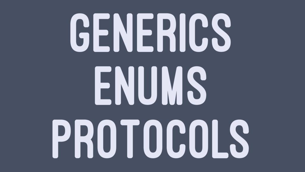 GENERICS ENUMS PROTOCOLS