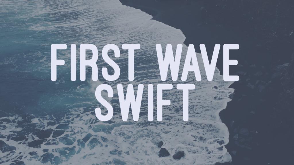 FIRST WAVE SWIFT