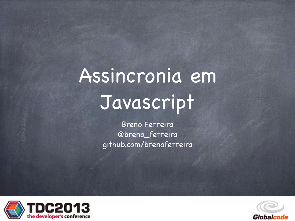 Assincronia em Javascript Breno Ferreira @breno...